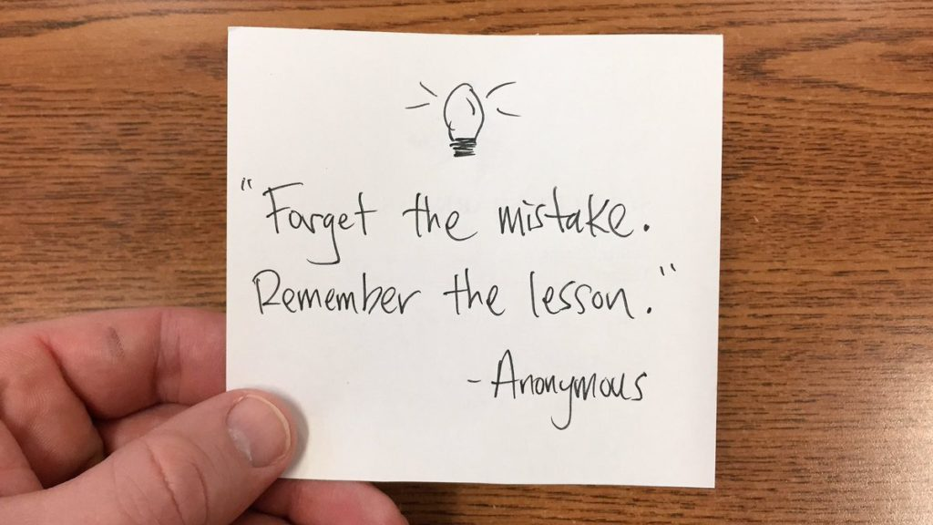 Forget the mistake. Remember the lesson